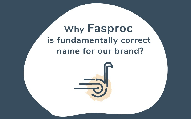 Why rebranding to Fasproc was fundamentally accurate for our brand?