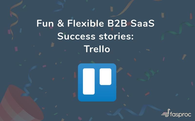 Fun & Flexible B2B SaaS Success stories – Trello