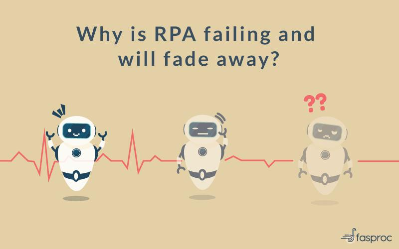 Why is RPA failing and will fade away?