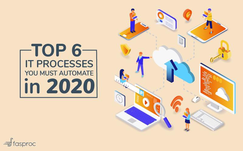 Top 6 IT processes you must automate in 2020